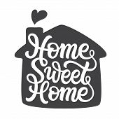 Home Sweet Home. Hand Lettering Quote With A Silhouette Of A House For Posters, Cards, Home Decor, H poster