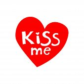 Kiss Me Phrase On The Red Heart. Hand Lettering. Perfect For Invitations, Greeting Cards, Quotes, Bl poster