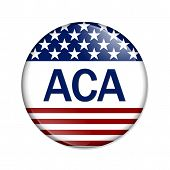 image of mandate  - Affordable Care Act Button A white button with red stripes and stars with words ACA isolated on a white background - JPG