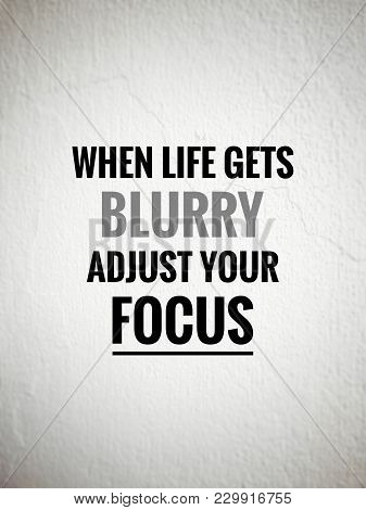poster of Motivational And Inspirational Quotes - When Life Gets Blurry, Adjust Your Focus. With Blurred Vinta