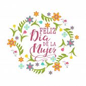 Feliz Dia De La Mujer, Happy Womens Day In Spanish Language. Lettering For Greeting Card, Festive P poster
