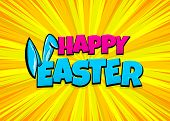 Happy Easter Holiday Comic Text Pop Art Advertise. Cute Rabbit Bunny Ears Comics Book Phrase. Vector poster
