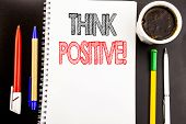 Writing Text Showing Think Positive. Business Concept For Positivity Attitude Written On Notepad Pap poster