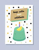 Keep Calm And Celebrate, Postcard With Cake And Fired Candle With Slice Of Orange, Cake With Headlin poster