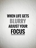Motivational And Inspirational Quotes - When Life Gets Blurry, Adjust Your Focus. With Blurred Vinta poster