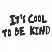 It Is Cool To Be Kind. Sticker For Social Media Content. Vector Hand Drawn Illustration Design. poster