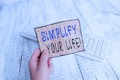 Conceptual Hand Writing Showing Simplify Your Life. Business Photo Text Focused On Important And Let poster