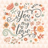 You are my love. Bright concept card in warm colors. Stylish floral background made of flowers and b
