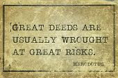 pic of deed  - Great deeds are usually wrought at great risks  - JPG