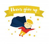Motivational Phrase. Never Give Up. The Boy Is A Superhero. Motivation And Self-confidence Illustrat poster