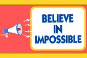 Text Sign Showing Believe In Impossible. Conceptual Photo You Can Do It Everything Is Possible Work  poster