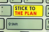 Handwriting Text Writing Stick To The Plan. Concept Meaning To Adhere To Some Plan And Not Deviate F poster