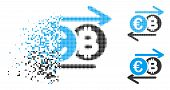 Euro Bitcoin Change Icon In Dispersed, Pixelated Halftone And Original Versions. Pixels Are Composed poster