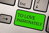 Writing Note Showing To Love Passionately. Business Photo Showcasing Strong Feeling For Someone Or S poster