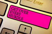 Handwriting Text Get Over Every Hurdle. Concept Meaning Overcome Any Obstacle Problem Trouble Advers poster