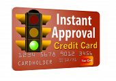 Here is an instant approval credit card. A traffic light that is green gets across the point it is a poster