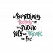 Vector Hand Drawn Illustration. Lettering Phrases Do Something Today That Your Future Self Will Than poster