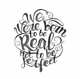 foto of apparel  - We were born to be real not to be perfect - JPG