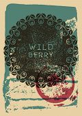 Wild Berry Conceptual Typographical Vintage Grunge Style Poster. Retro Vector Illustration. poster
