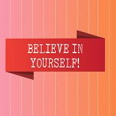 Writing Note Showing Believe In Yourself. Business Photo Showcasing Determination Positivity Courage poster