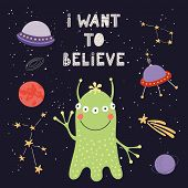 Hand Drawn Vector Illustration Of A Cute Alien In Space, With Lettering Quote I Want To Believe. Iso poster