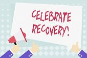 Conceptual Hand Writing Showing Celebrate Recovery. Business Photo Showcasing Recovery Program For A poster